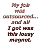 Outsourced...All I got was this lousy magnet.