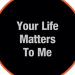 Your Life Matters To Me