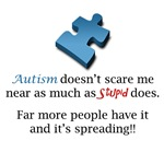 Autism doesn't scare me like Stupid does!