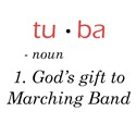 Tuba - God's Gift to Marching Band