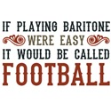 If Playing Baritone Were Easy...