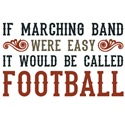 If Marching Band Were Easy...
