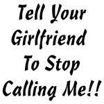 Tell Your Girlfriend to Stop Callin Me T-Shirts