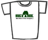 Hug a Tree (But Shave Your Armpits) T-Shirts