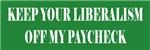 Liberalism Off My Paycheck
