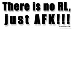 There is no RL, just AFK!!! Lite