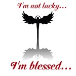 Im not lucky... Im blessed...