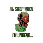 I'LL SLEEP WHEN I'M UNDEAD...