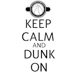 KEEP CALM AND DUNK ON