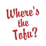 Where's the Tofu?