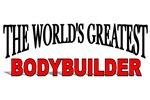 The World's Greatest Bodybuilder