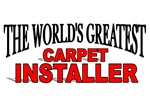 The World's Greatest Carpet Installer