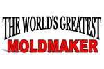 The World's Greatest Moldmaker