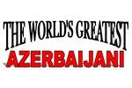 The World's Greatest Azerbaijani