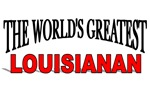 The World's Greatest Louisianan