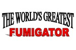 The World's Greatest Fumigator