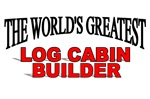The World's Greatest Log Cabin Builder
