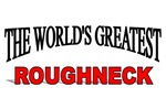 The World's Greatest Roughneck