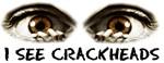 i see crackheads