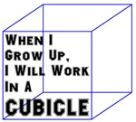 When I Grow Up, I Will Work In A Cubicle