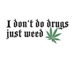 I Don't Do Drugs...Just Weed