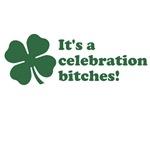 It's a Celebration Bitches