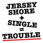 Jersey Shore + Single = Trouble