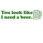 You Look Like I Need A Beer Funny St. Patrick's Da
