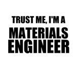 Trust Me, I'm A Materials Engineer
