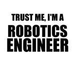Trust Me, I'm A Robotics Engineer