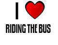 I LOVE RIDING THE BUS