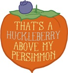 A Huckleberry Above My Persimmon