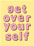 Get Over Yourself T-shirts & Gifts