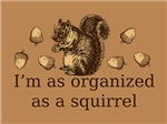 I'm As Organized As A Squirrel T-shirts & Gifts