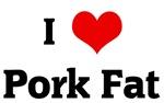 I Love Pork Fat