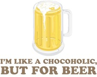 I'm like a Chocoholic, but for Beer.