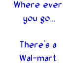 wherever you go there's a Walmart