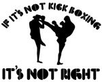If it's not kick boxing it's not right