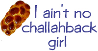 I ain't no challahback girl (hollaback parody)