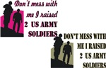 Don't mess with me I raised 2 US Army Soldiers
