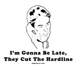I'm Gonna Be Late They Cut The Hardline