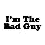 I'm The Bad Guy