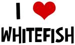 I Love Whitefish