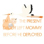 I'm the present Daddy left before he Deployed (ora