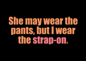 I Wear the Strap-On