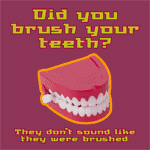 Did you brush your teeth?