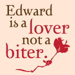 Edward is a lover, not a biter.