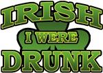 Irish I Were Drunk T-Shirts
