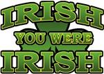 Irish You Were Irish T-Shirts