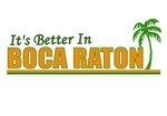 It's Better in Boca Raton, Florida